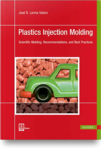 Plastics Injection Molding: Scientific Molding, Recommendations, and Best Practices
