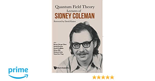 Lectures of Sidney Coleman on Quantum Field Theory: Yuan-Sen Ting