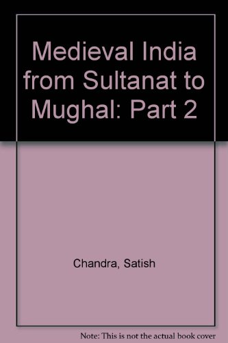 Medieval India: From Sultanat to the Mughals Part - II