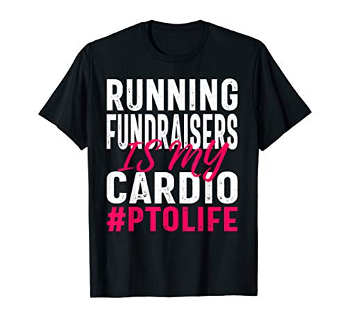 (Running Fundraisers is My Cardio Shirt for PTO Volunteers)