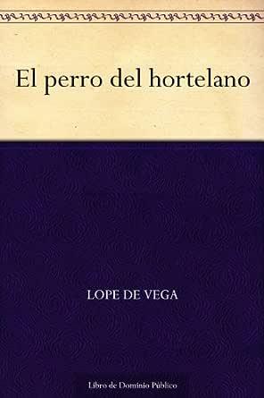 El perro del hortelano eBook: de Vega, Lope: Amazon.es: Tienda Kindle