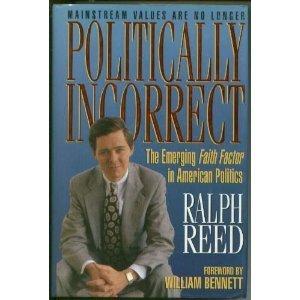 Politically Incorrect: The Emerging Faith Factor in American Politics by Ralph E. Reed (1994-09-02)