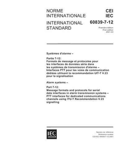 IEC 60839-7-12 Ed. 1.0 b:2001, Alarm systems - Part 7-12: Message formats and protocols for serial data interfaces in alarm transmission systems - PTT ... using ITU-T Recommendation V.23 signalling