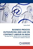 Business Process Outsourcing and Law on Contract Labour in Indi, Supriya Routh, 3843393915
