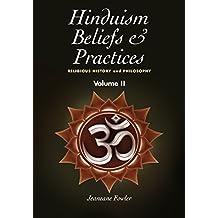 Hinduism Beliefs & Practices: Volume II -- Religious History & Philosophy (Religious Beliefs & Practices)
