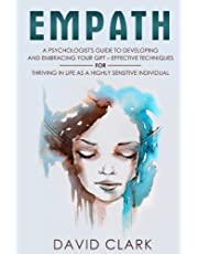 Empath: A Psychologist's Guide to Developing and Embracing your Gift – Effective Techniques for Thriving in Life as a Highly Sensitive Individual