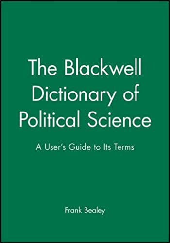 The Blackwell Dictionary of Political Science: A User's Guide to Its Terms by Frank Bealey (1999-08-25)