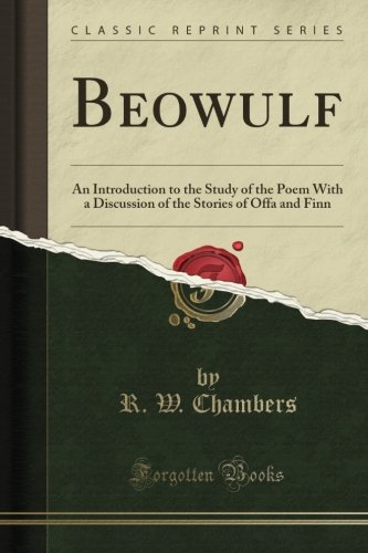 Beowulf: An Introduction to the Study of the Poem With a Discussion of the Stories of Offa and Finn (Classic Reprint)