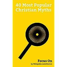 Focus On: 40 Most Popular Christian Myths: Lucifer, Lilith, Succubus, Incubus, Beelzebub, Antichrist, Devil, Holy Grail, Biblical Magi, Krampus, etc. (English Edition)