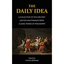 The Daily Idea: A Collection of the Greatest Quotes and Passages from Classic Works of Philosophy
