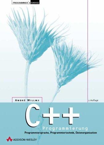 C++-Programmierung - 2. Auflage . Programmiersprache, Programmiertechnik, Datenorganisation by Andre Willms (2001-05-15)