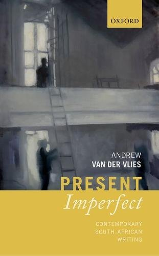 Present Imperfect: Contemporary South African Writing