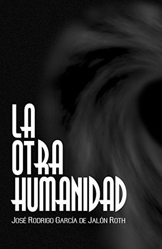 Descargar Libro La Otra Humanidad De José Rodrigo García José Rodrigo García De Jalón Roth