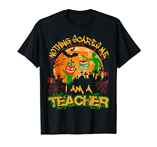 Nothing Scares Me I'm A Teacher Halloween Costume T-Shirt