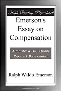 ralph waldo emerson essay compensation Emerson's essay on compensation item preview remove-circle share or embed this item by emerson, ralph waldo, 1803-1882.