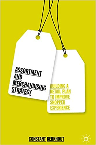 Assortment And Merchandising Strategy Building A Retail Plan To Improve Shopper Experience Berkhout Constant 9783030111625 Amazon Com Books
