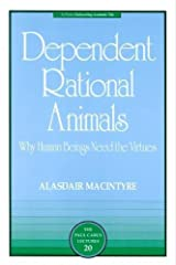 Dependent Rational Animals: Why Human Beings Need the Virtues (The Paul Carus Lectures) Paperback