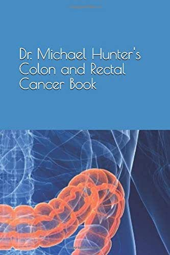 Dr. Michael Hunter's Colon and Rectal Cancer Book