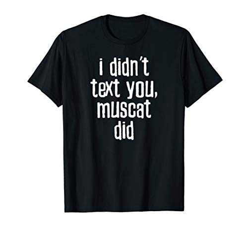 I Didn't Text You, Muscat Did - Favorite Wine  T-Shirt
