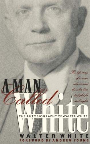 A Man Called White: The Autobiography of Walter White (Brown Thrasher Books Ser.) (National Association For The Advancement Of Colored)
