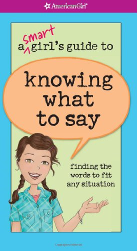 A Smart Girl's Guide to Knowing What to Say (American Girl) (The Best Way To Start A Conversation With A Girl)