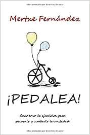 Pedalea: Cuaderno de ejercicios para prevenir y combatir la ansiedad: Amazon.es: Fernández Rodrigo, Mertxe: Libros