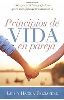 Principios de vida en pareja: Consejos prácticos y efectivos para transformar tu matrimonio (Spanish