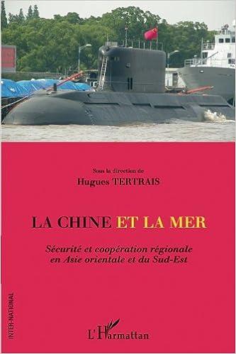 Téléchargement Chine et la Mer Securite et Cooperation Régionale en Asie Orientale et du Sud Est pdf, epub ebook