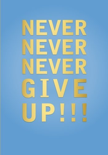 Never Never Never Give Up Notebook (7 x 10 Inches): A Classic Ruled/Lined 7x10 Inch Notebook/Journal/Composition Book with Light Blue and Gold Cover ... Gifts for Women, Men, Teen Girls and Boys)