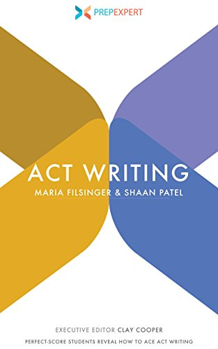 Prep Expert ACT Writing: Perfect-Score Students Reveal How To Ace ACT Writing