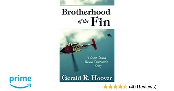 Brotherhood of the Fin: A Coast Guard Rescue Swimmers Story: Gerald R. Hoover: 9781587367441: Amazon.com: Books