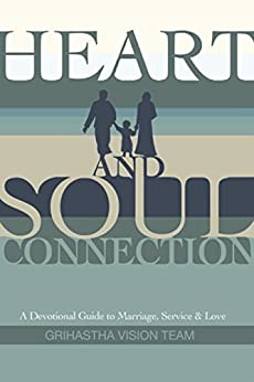 Heart and Soul Connection: A Devotional Guide to Marriage, Service, and Love by [The Grihastha Vision Team (GVT), Dasi, Praharana Devi, Dasi, Uttama Devi]