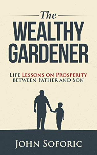 The Wealthy Gardener: Life Lessons on Prosperity between Father and Son (Bring Out The Best In Your Child And Yourself)
