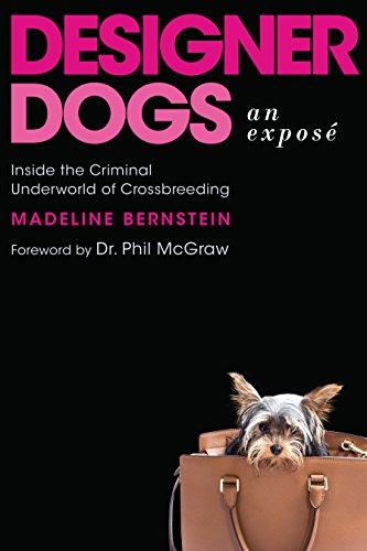 Designer Dogs: An Exposé: Inside the Criminal Underworld of Crossbreeding
