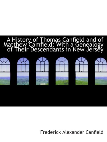 A History of Thomas Canfield and of Matthew Camfield: With a Genealogy of Their Descendants in New J