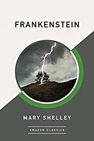 Frankenstein (AmazonClassics Edition) (English Edition)