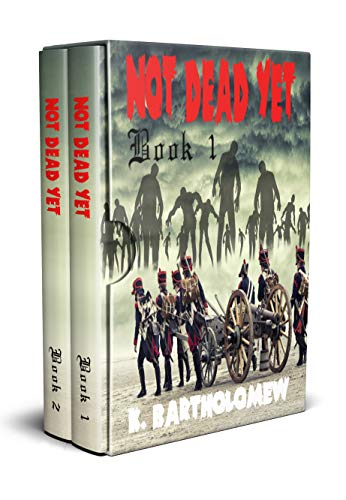 Not Dead Yet: A British Zombie Apocalypse Series - Books 1 - 2 by [Bartholomew, K.]