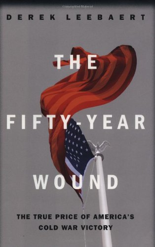Download The Fifty Year Wound: The True Price of America's Cold War Victory pdf epub