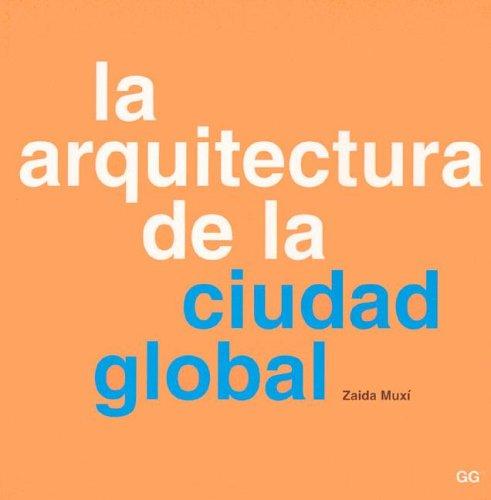Descargar Libro Arquitectura De La Ciudad Global Zaida Muxi