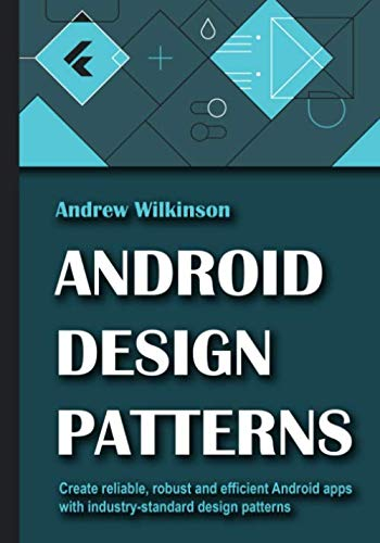 Android Design Patterns: Create reliable, robust and efficient Android apps with industr...