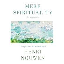 Mere Spirituality: The spiritual life according to Henri Nouwen
