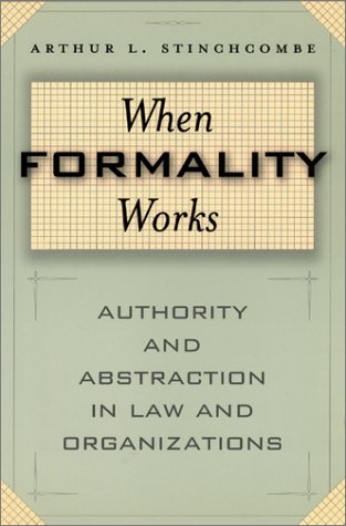 When Formality Works: Authority and Abstraction in Law and Organizations