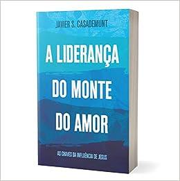 Livro A Liderança do Monte do Amor - Javier S. Casademunt