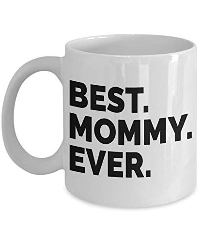 Gift Idea for Mommy,'Best Mommy Ever' Coffee Mug gift, funny mom mug | Mothers Day | Gift | Birthday - American Made - 11oz Best Mommy Ever Coffee Mug gift