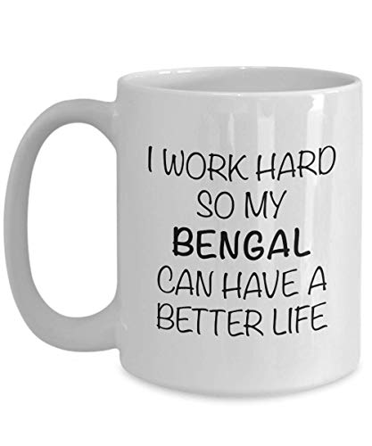 Bengal Cat Mug Gifts I Work Hard So My Bengal Can Have a Better Life Ceramic Coffee Cup