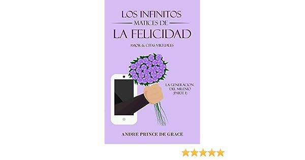 Los Infinitos Matices de la Felicidad: La Búsqueda del Amor: Todo lo que necesitas saber sobre las citas online (Spanish Edition) - Kindle edition by André ...