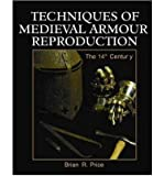 [(Techniques of Medieval Armour Reproduction : The 14th Century)] [By (author) Brian R. Price] published on (September, 2000)