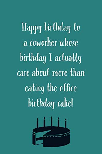 Happy Birthday Coworker: Whose Birthday I Care More Than Eating The Birthday Cake! - Funny Office Birthday Saying - Journal With Lines - Funny Office Birthday Ideas