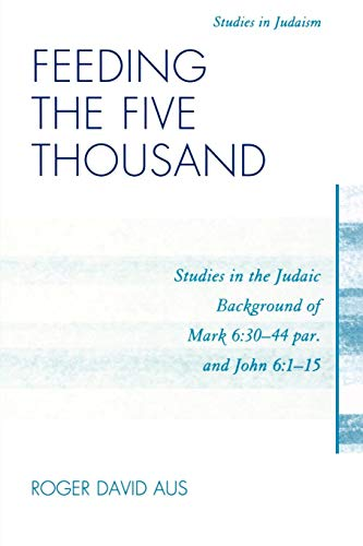 Feeding the Five Thousand: Studies in the Judaic Background of Mark 6:30-44 par. and John 6:1-15 (Studies in -