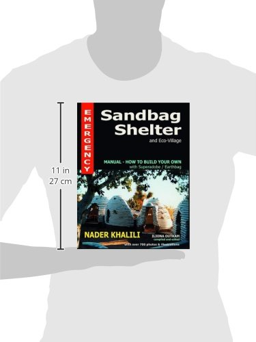 Emergency Sandbag Shelter And Eco Village Manual How To Build Your Own With Superadobe Earthbags Nader Khalili Iliona Outram 9781889625058 Amazon